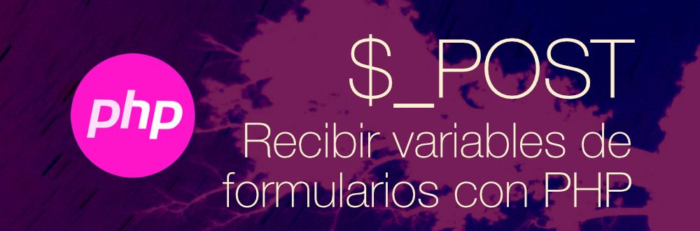 Procesar variables de formularios. POST en PHP