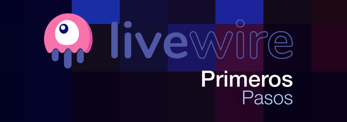 Primeros pasos con Livewire