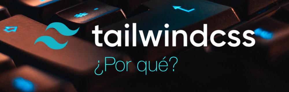 Por qué usar Tailwind CSS