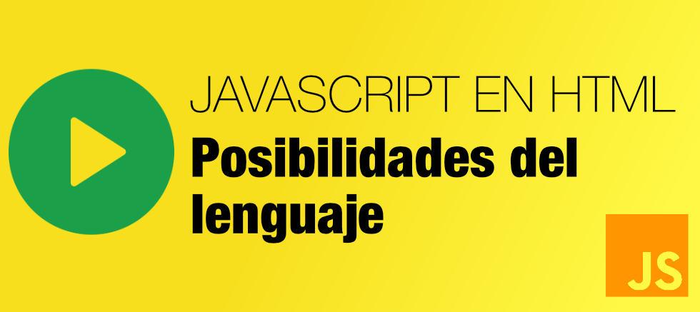 posibilidades de Javascript. Integrar Javascript en HTML