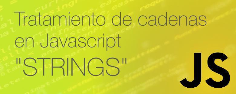 Tratamiento de cadenas de caracteres en Javascript, strings en Javascript