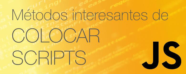 Métodos interesantes de colocar scripts Javascript